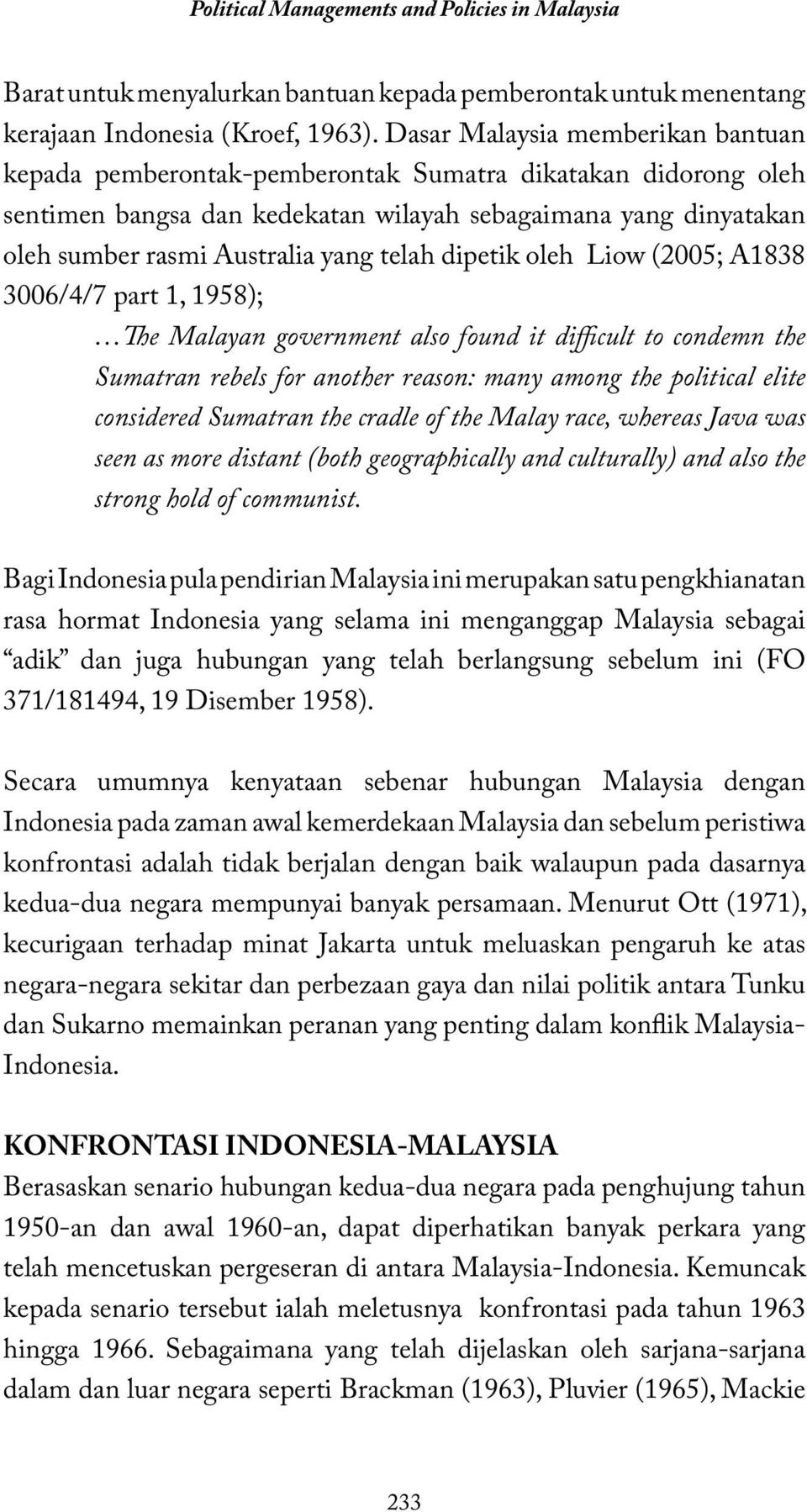 telah dipetik oleh Liow (2005; A1838 3006/4/7 part 1, 1958); The Malayan government also found it difficult to condemn the Sumatran rebels for another reason: many among the political elite