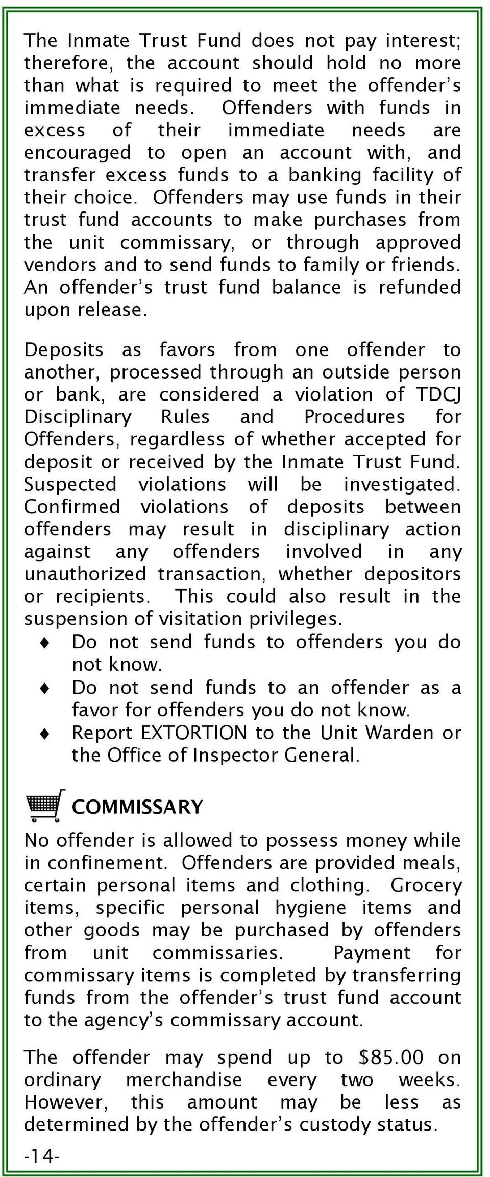 Offenders may use funds in their trust fund accounts to make purchases from the unit commissary, or through approved vendors and to send funds to family or friends.