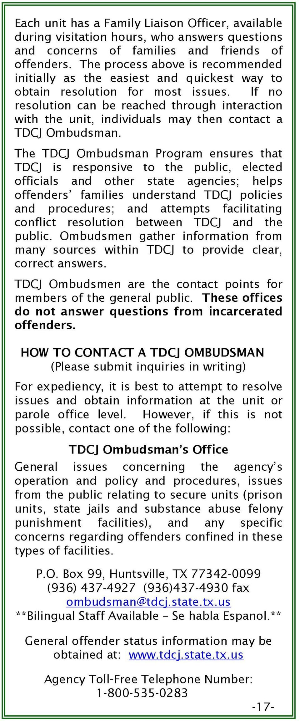 If no resolution can be reached through interaction with the unit, individuals may then contact a TDCJ Ombudsman.
