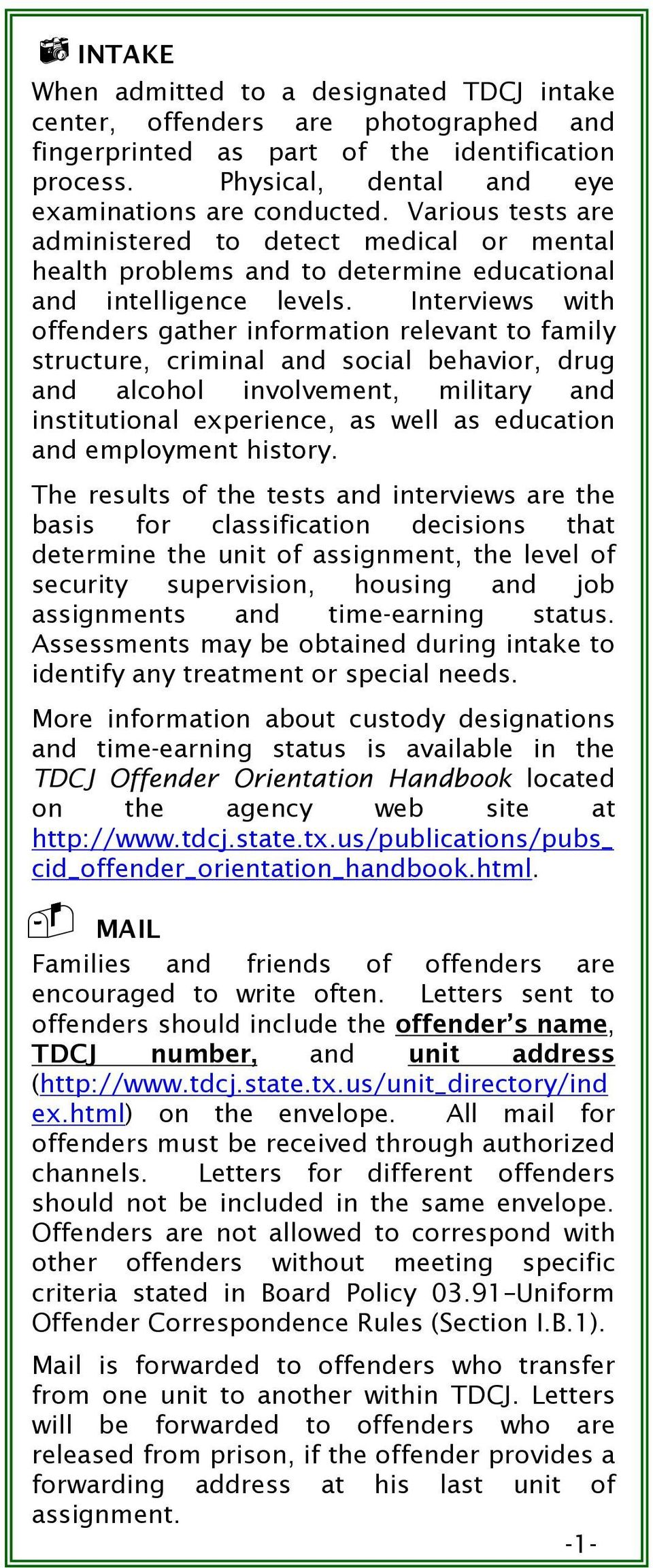 Interviews with offenders gather information relevant to family structure, criminal and social behavior, drug and alcohol involvement, military and institutional experience, as well as education and