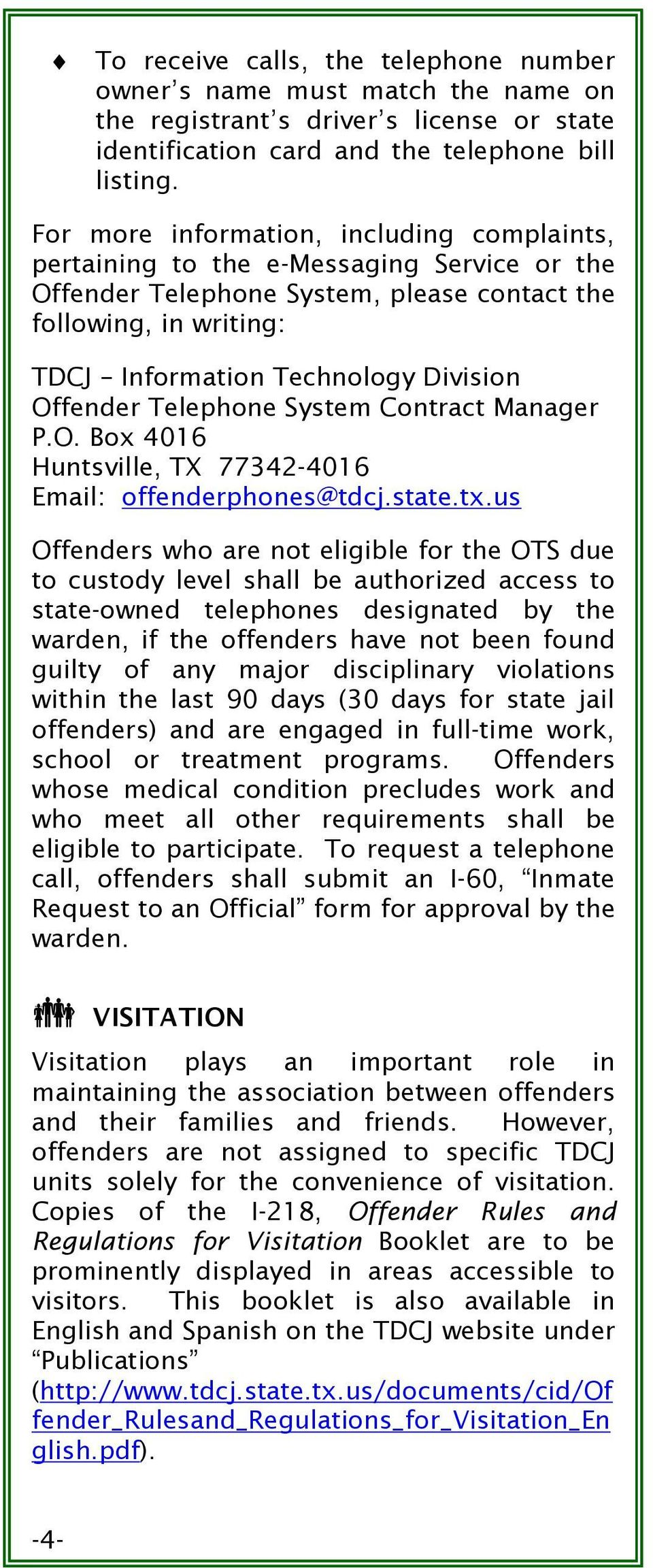 Offender Telephone System Contract Manager P.O. Box 4016 Huntsville, TX 77342-4016 Email: offenderphones@tdcj.state.tx.