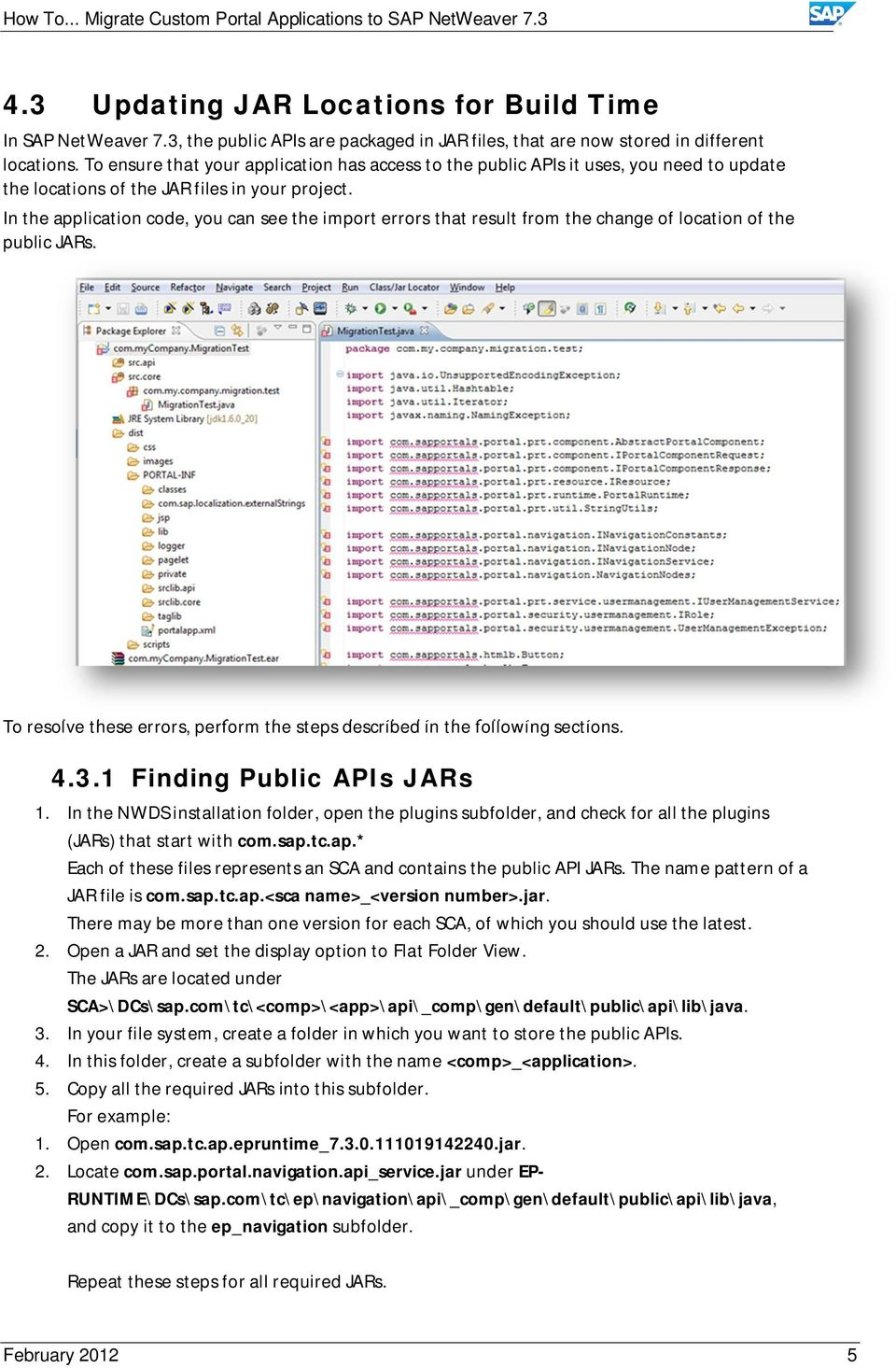 In the application code, you can see the import errors that result from the change of location of the public JARs. To resolve these errors, perform the steps described in the following sections. 4.3.