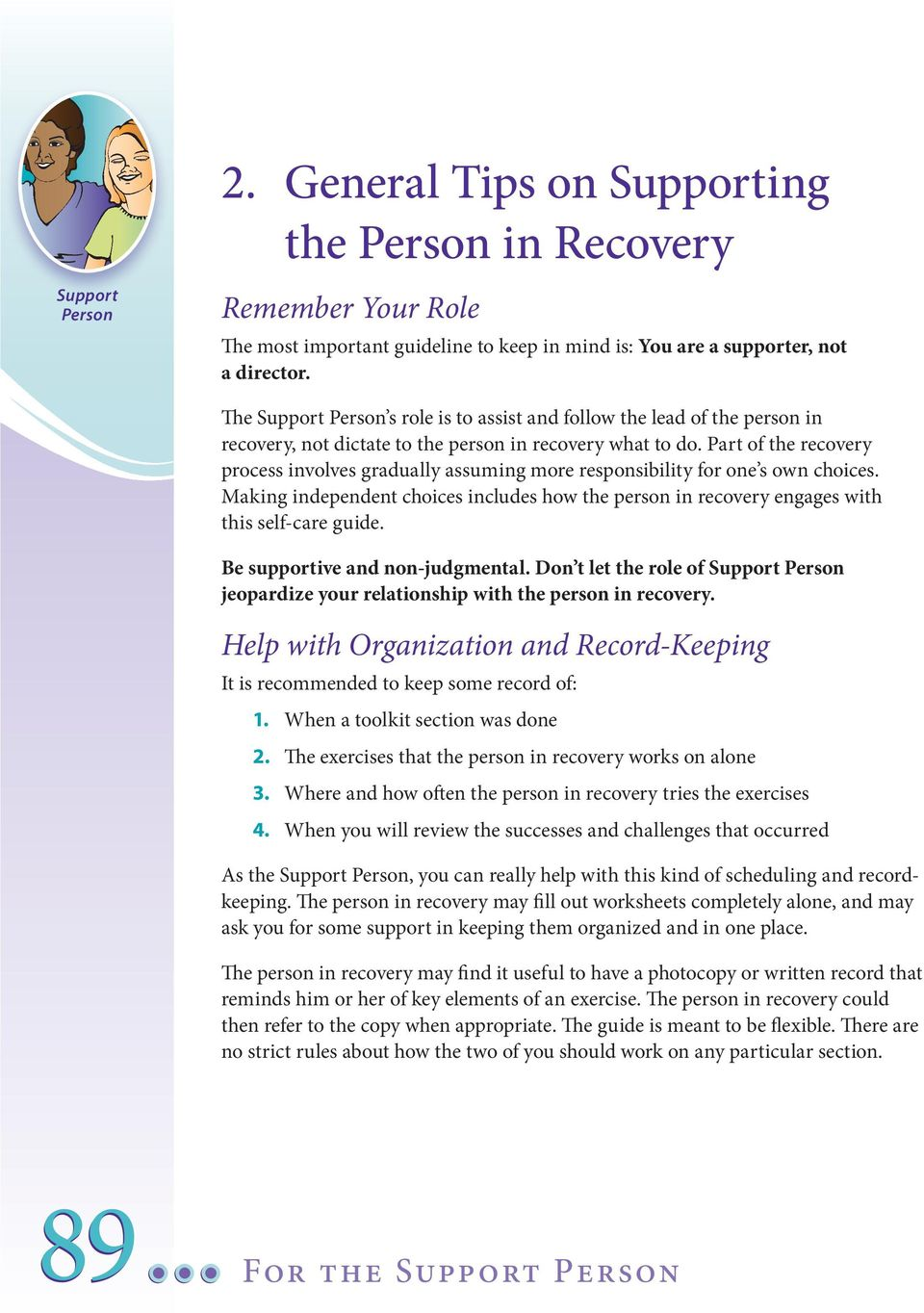 Part of the recovery process involves gradually assuming more responsibility for one s own choices. Making independent choices includes how the person in recovery engages with this self-care guide.