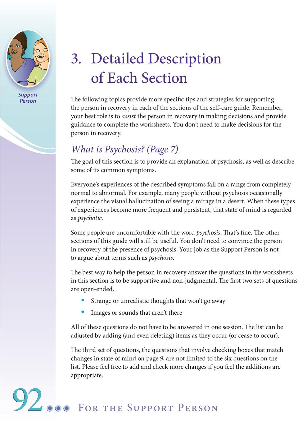 What is Psychosis? (Page 7) The goal of this section is to provide an explanation of psychosis, as well as describe some of its common symptoms.