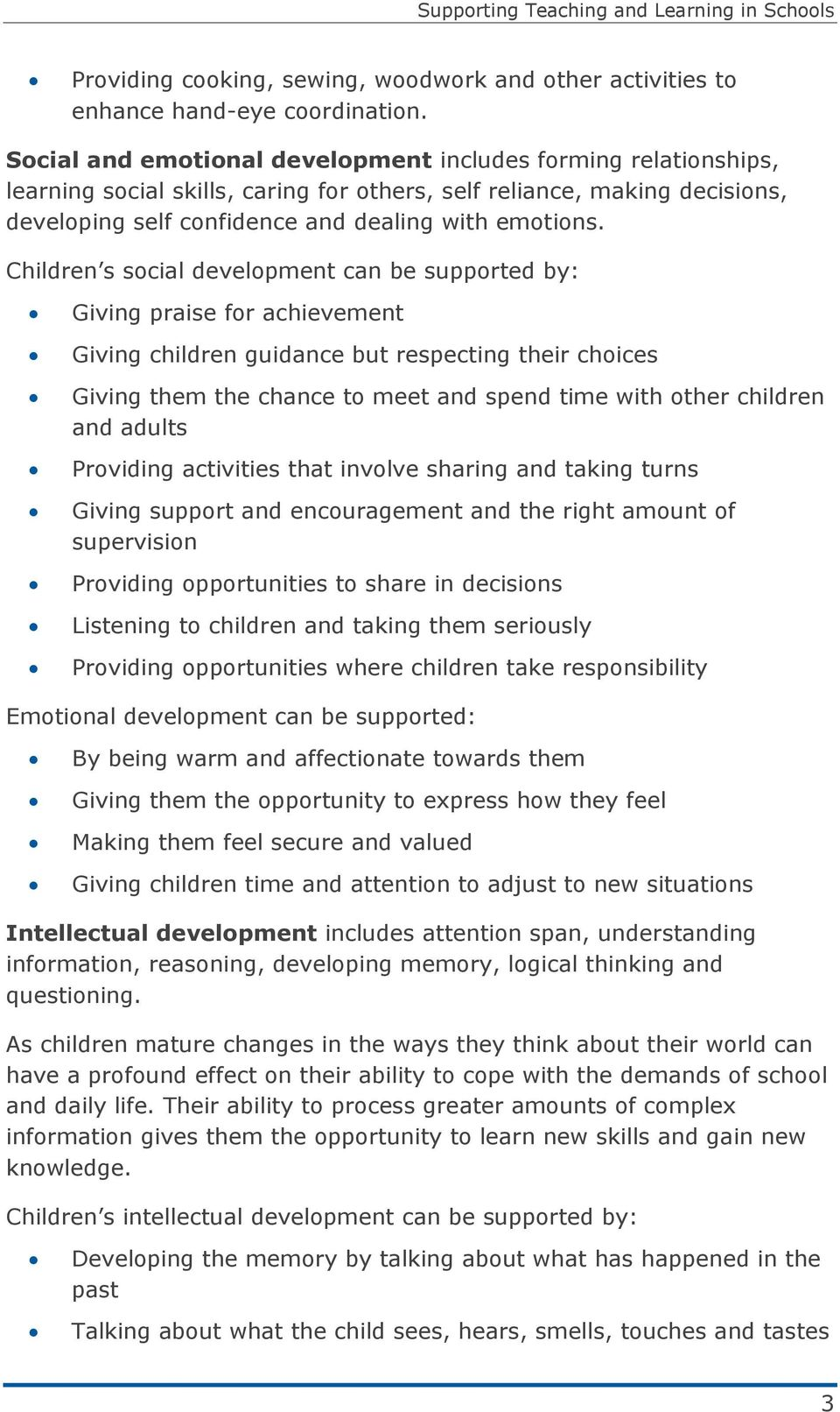 Children s social development can be supported by: Giving praise for achievement Giving children guidance but respecting their choices Giving them the chance to meet and spend time with other