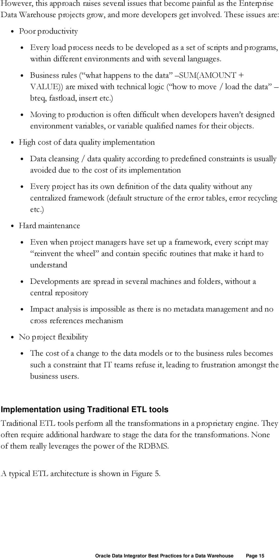 Business rules ( what happens to the data SUM(AMOUNT + VALUE)) are mixed with technical logic ( how to move / load the data bteq, fastload, insert etc.