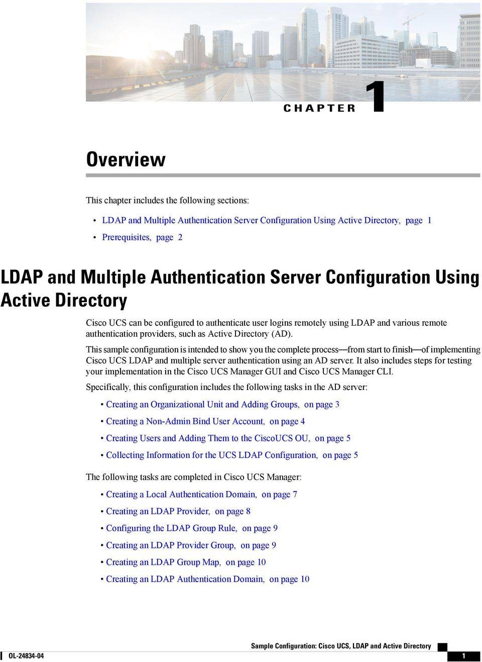 Directory (AD). This sample configuration is intended to show you the complete process from start to finish of implementing Cisco UCS LDAP and multiple server authentication using an AD server.