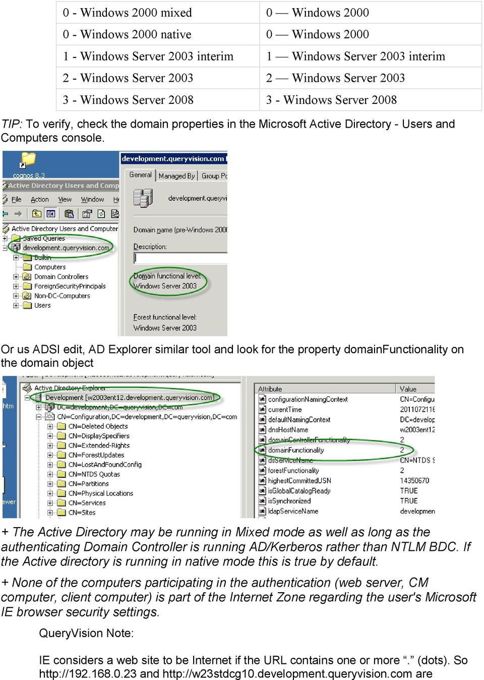 Or us ADSI edit, AD Explorer similar tool and look for the property domainfunctionality on the domain object + The Active Directory may be running in Mixed mode as well as long as the authenticating