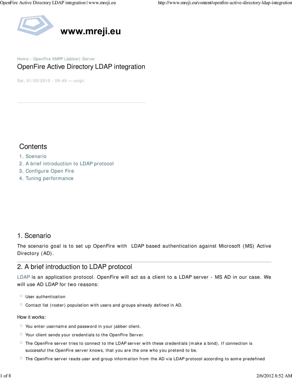 A brief introduction to LDAP protocol LDAP is an application protocol. OpenFire will act as a client to a LDAP server - MS AD in our case.