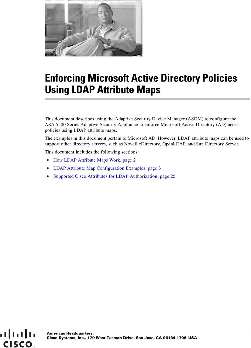 However, LDAP attribute maps can be used to support other directory servers, such as Novell edirectory, OpenLDAP, and Sun Directory Server.