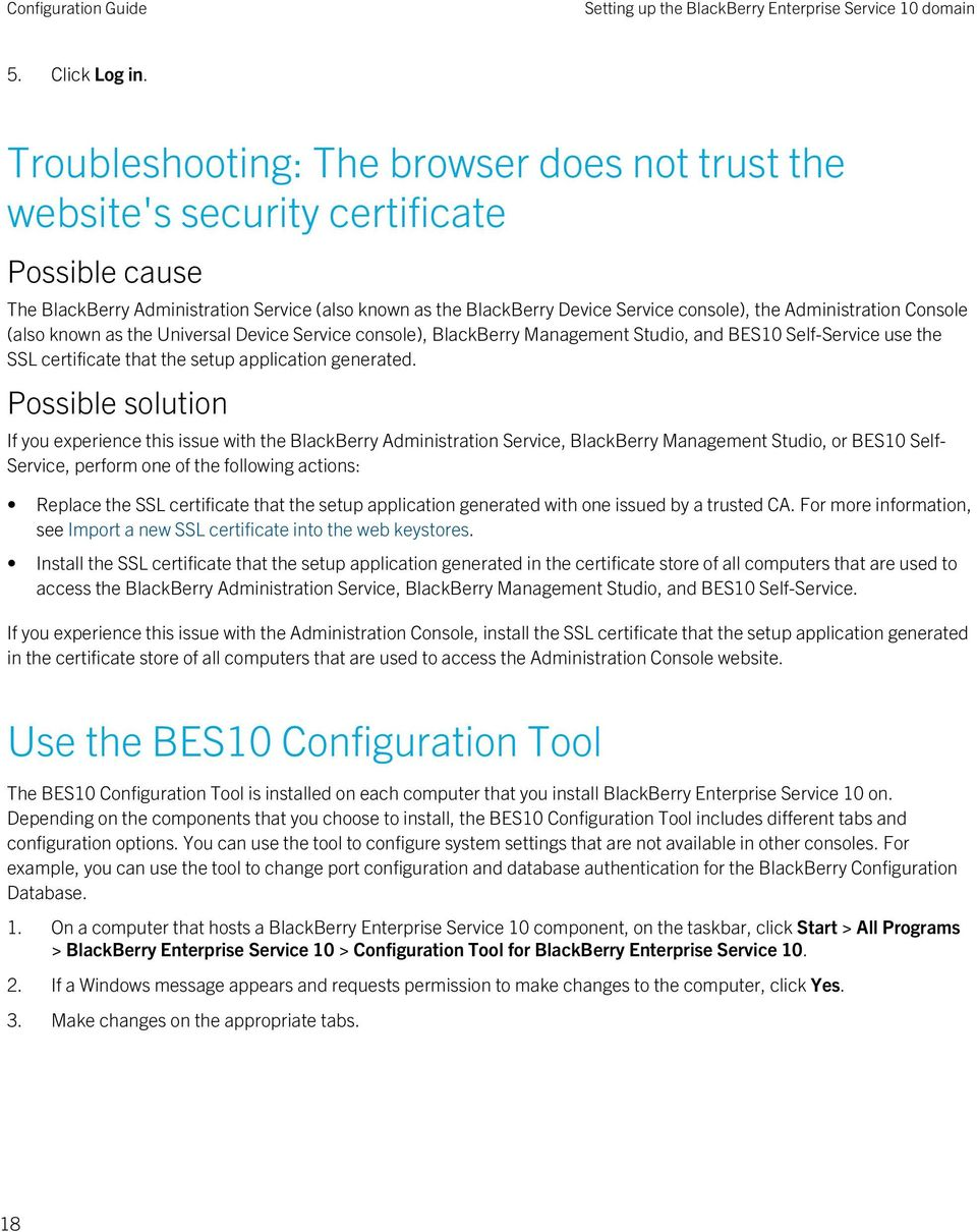 Administration Console (also known as the Universal Device Service console), BlackBerry Management Studio, and BES10 Self-Service use the SSL certificate that the setup application generated.