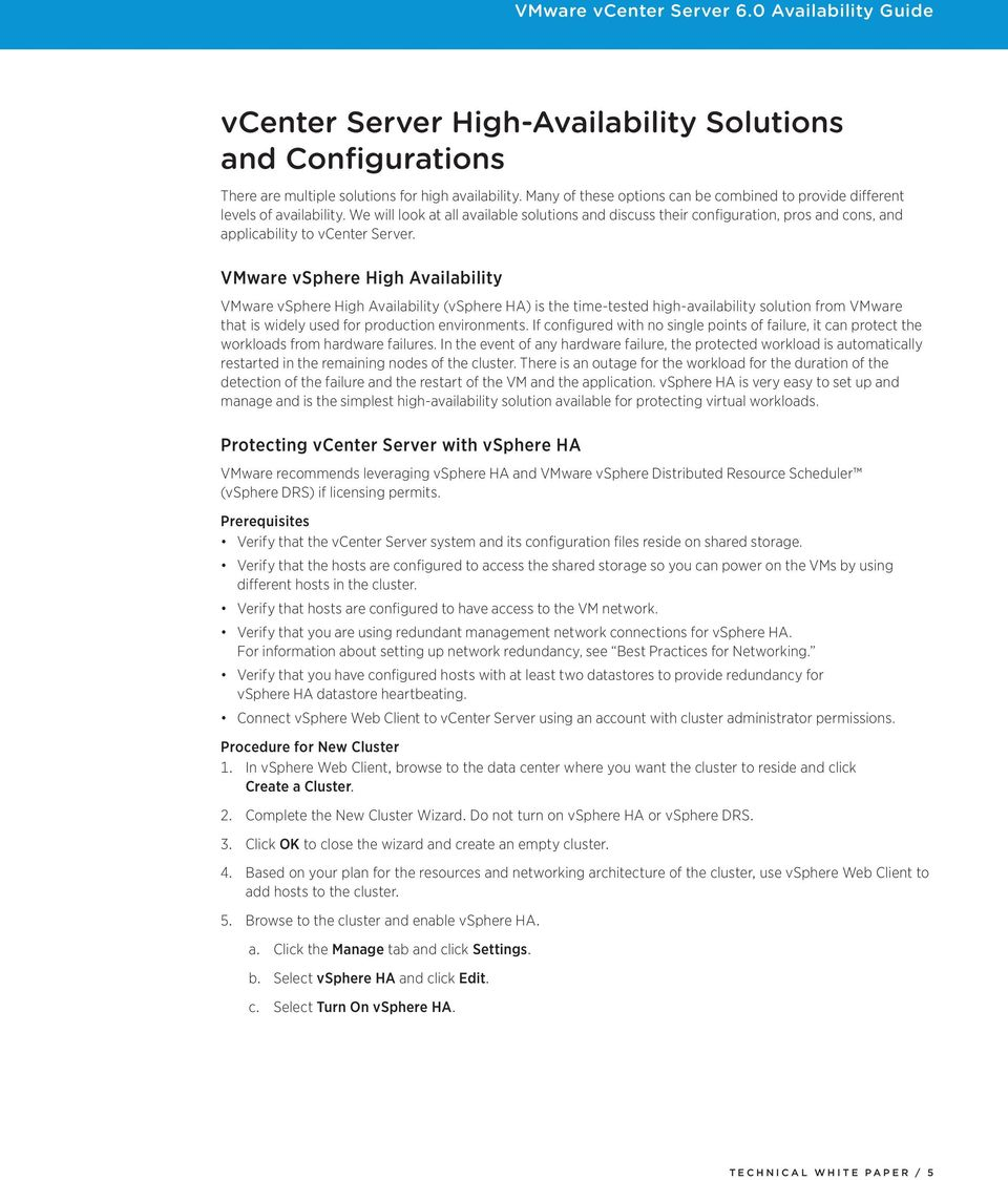 VMware vsphere High Availability VMware vsphere High Availability (vsphere HA) is the time-tested high-availability solution from VMware that is widely used for production environments.