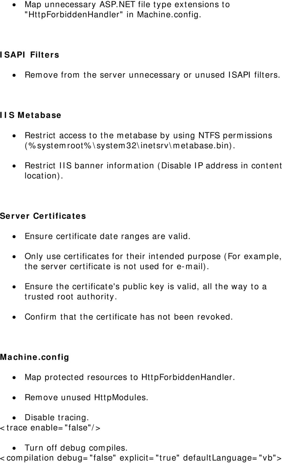 Server Certificates Ensure certificate date ranges are valid. Only use certificates for their intended purpose (For example, the server certificate is not used for e-mail).