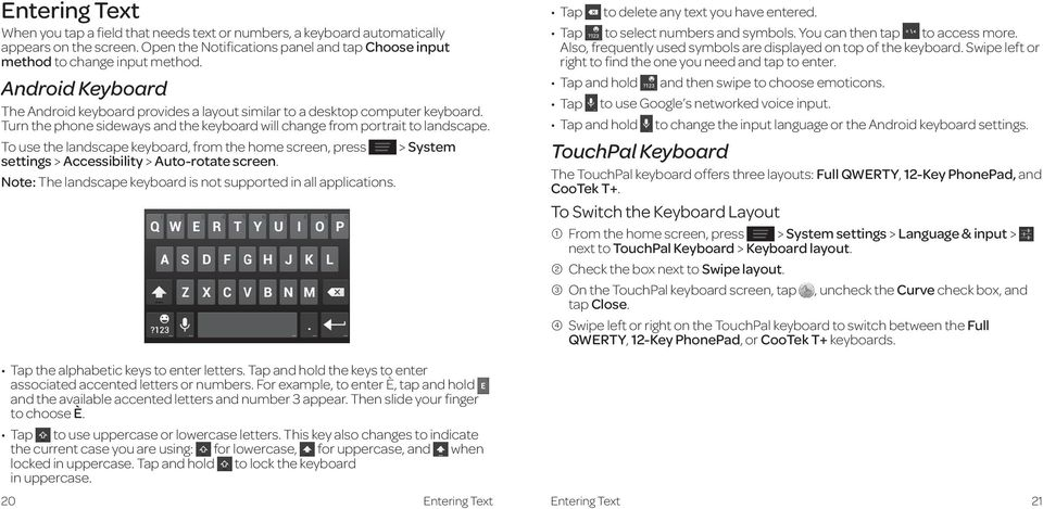 To use the landscape keyboard, from the home screen, press > System settings > Accessibility > Auto-rotate screen. Note: The landscape keyboard is not supported in all applications.