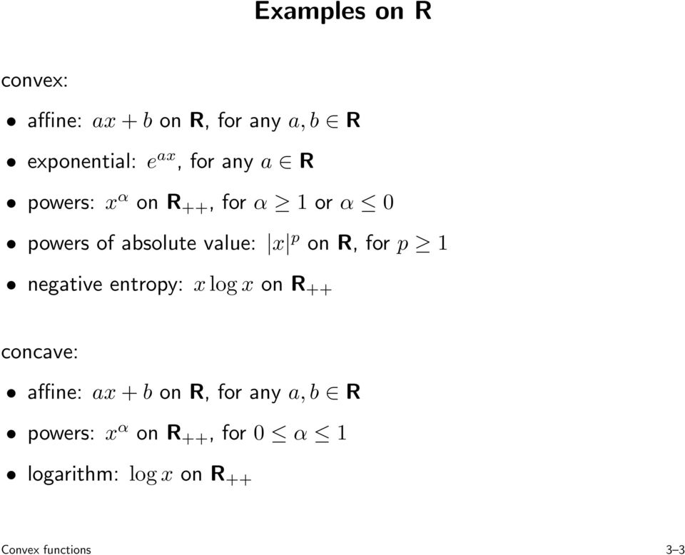 R, for p 1 negative entropy: xlogx on R ++ concave: affine: ax+b on R, for any