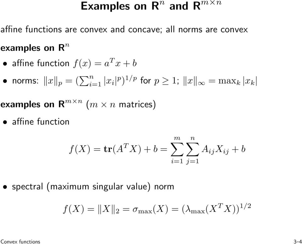 examples on R m n (m n matrices) affine function f(x) = tr(a T X)+b = m i=1 n A ij X ij +b j=1