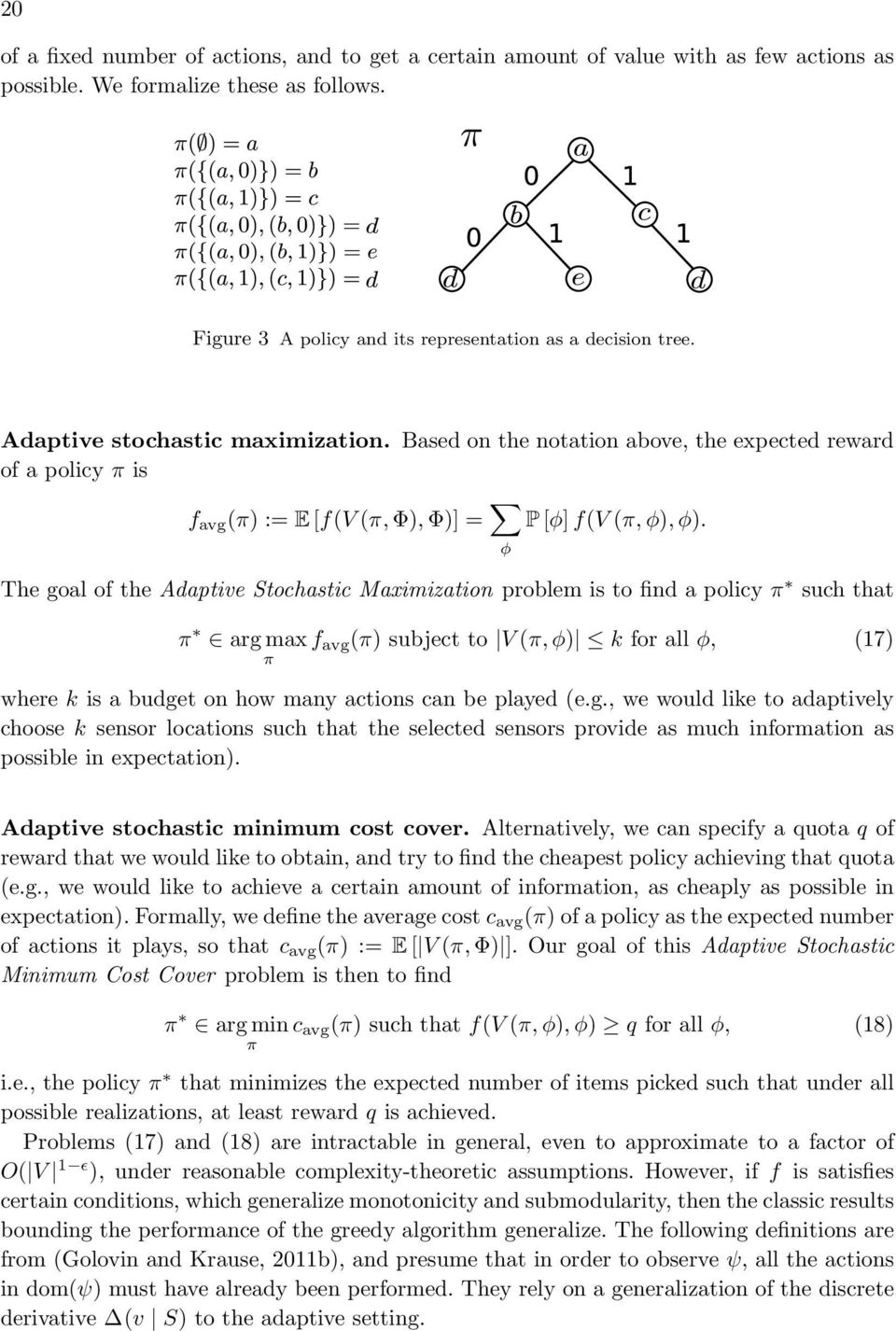 The goal of the Adaptive Stochastic Maximization problem is to find a policy π such that π arg max f avg (π) subject to V (π, φ) k for all φ, (17) π where k is a budget on how many actions can be