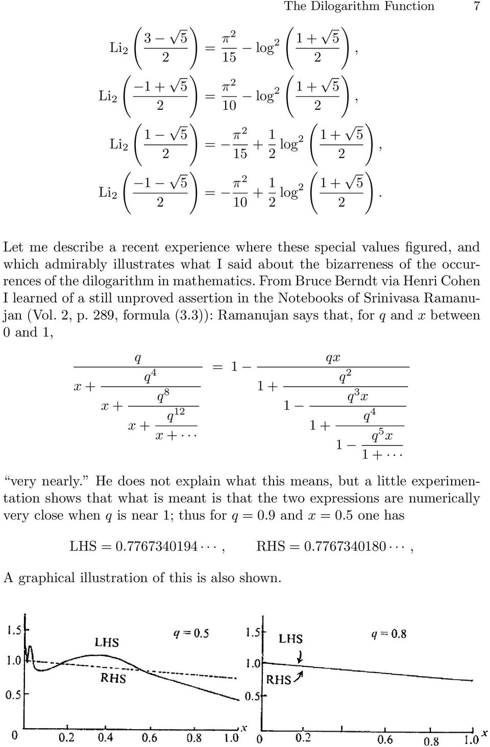 From Bruce Berndt via Henri Cohen I learned of a still unproved assertion in the Notebooks of Srinivasa Ramanujan Vol., p. 89, formula 3.