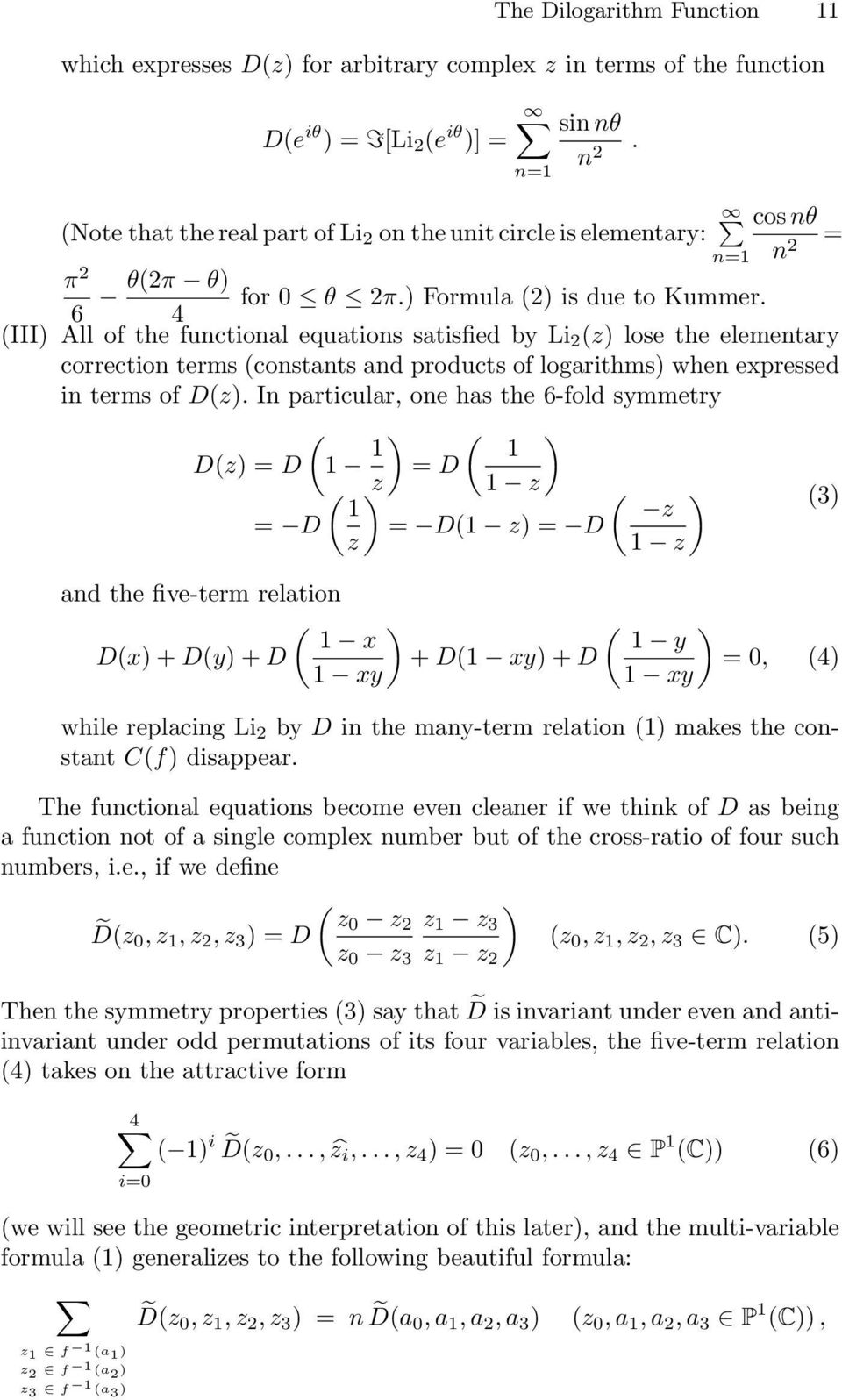 6 4 III) All of the functional equations satisfied by Li z) lose the elementary correction terms constants and products of logarithms) when expressed in terms of Dz).