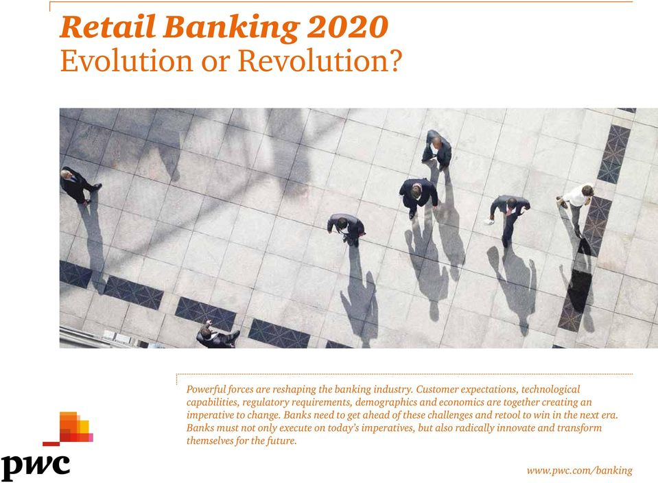 creating an imperative to change. Banks need to get ahead of these challenges and retool to win in the next era.
