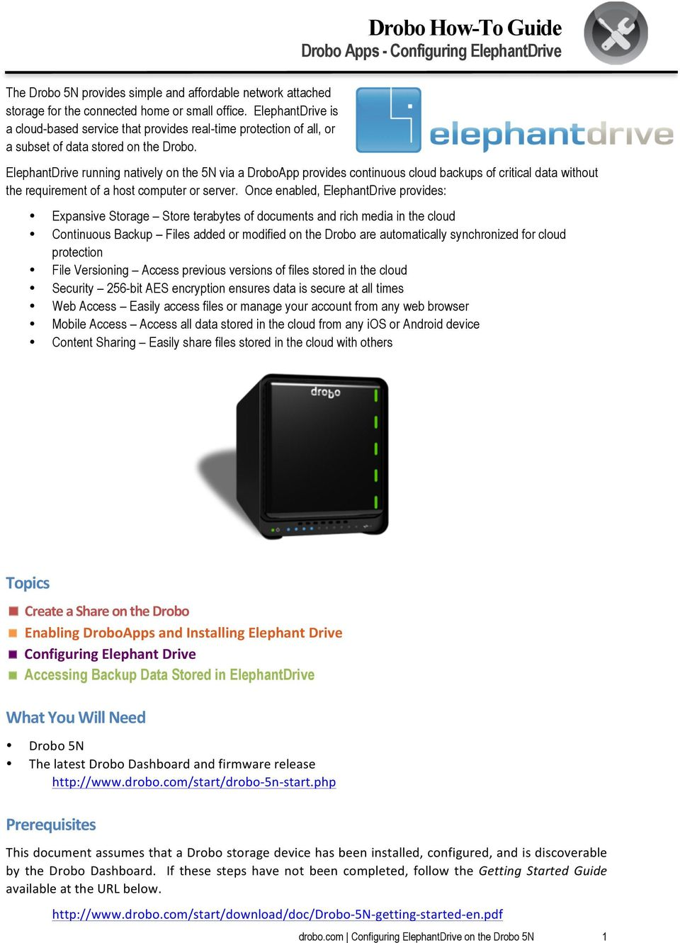 ElephantDrive running natively on the 5N via a DroboApp provides continuous cloud backups of critical data without the requirement of a host computer or server.