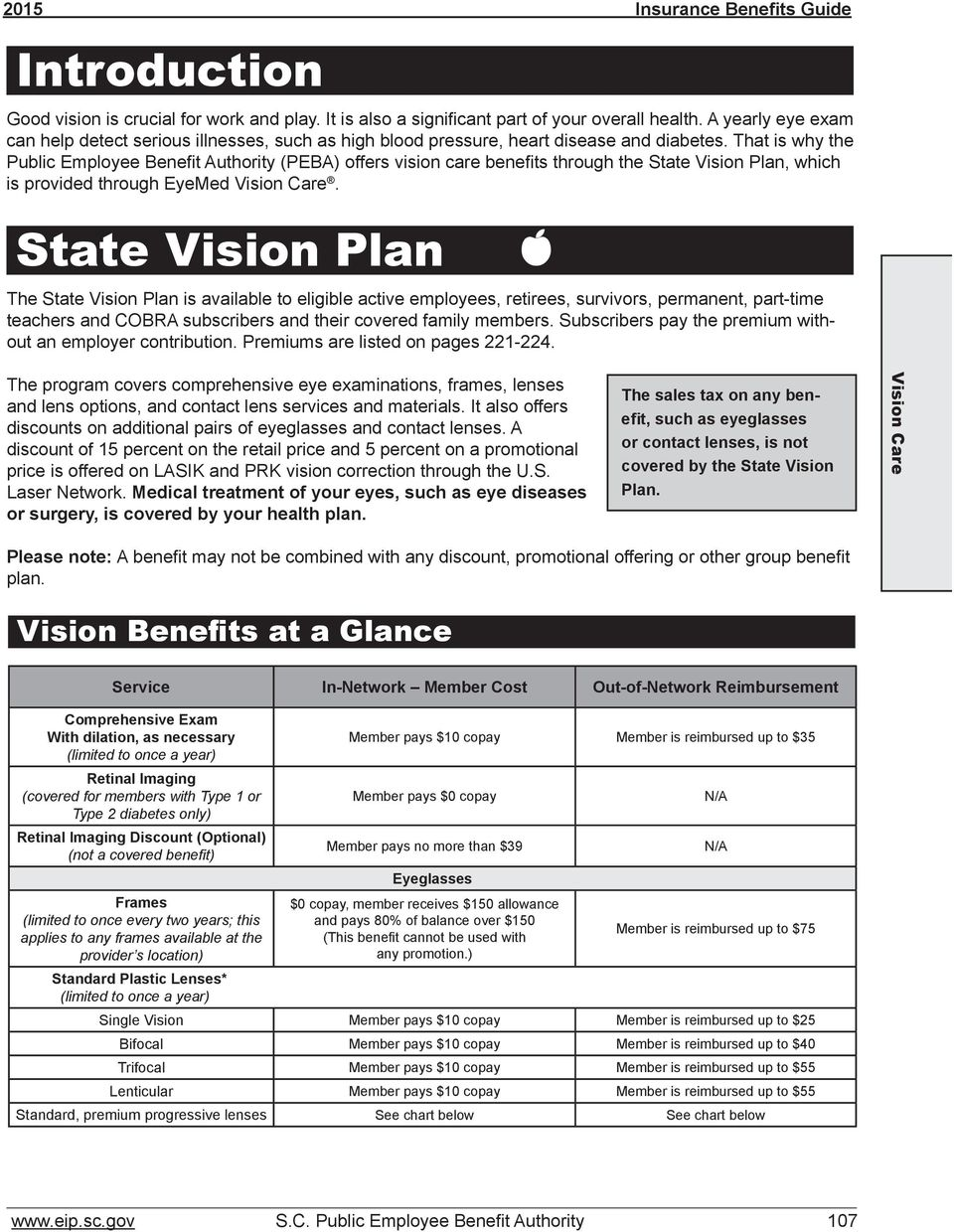 That is why the Public Employee Benefit Authority (PEBA) offers vision care benefits through the State Vision Plan, which is provided through EyeMed.