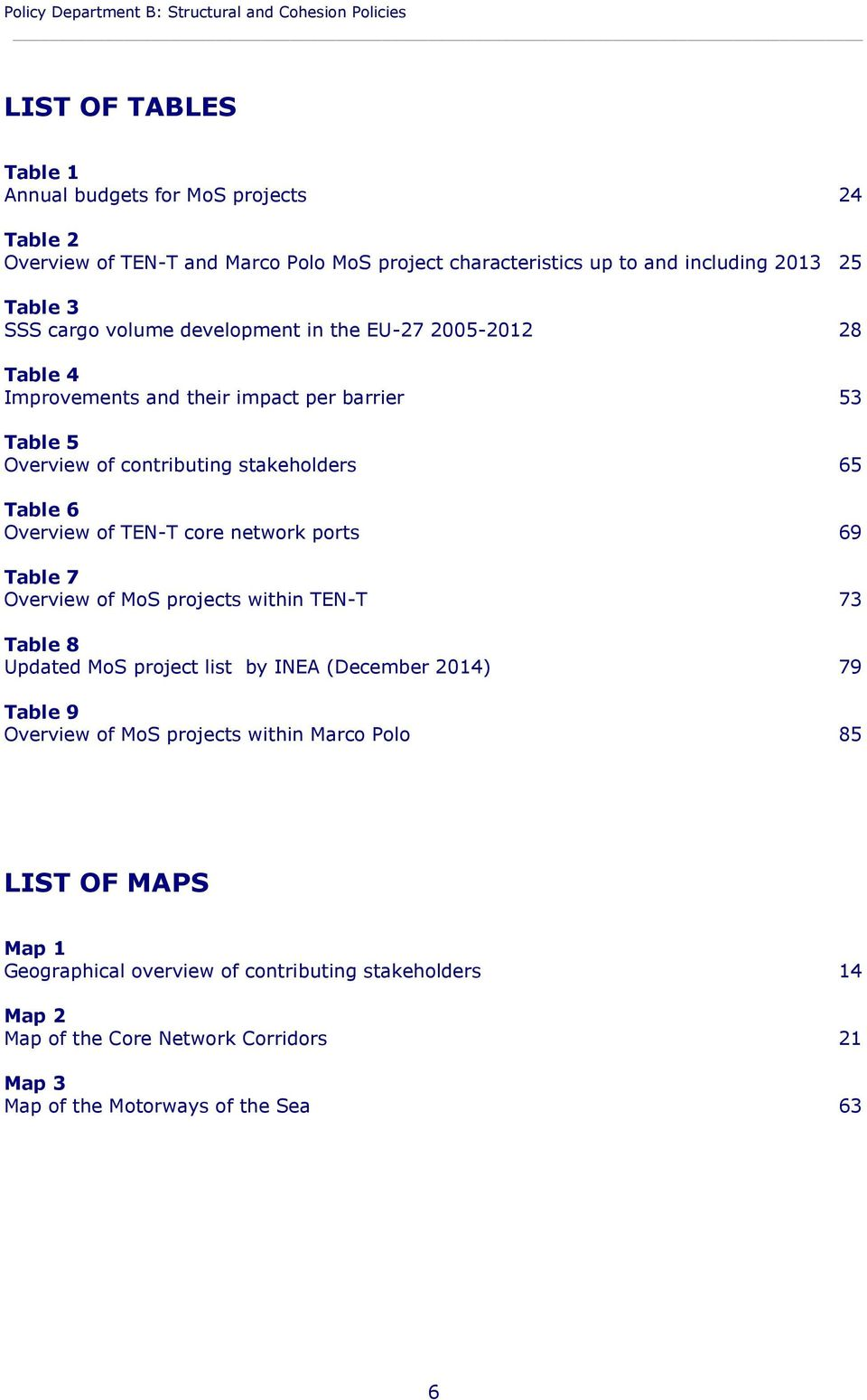 stakeholders 65 Table 6 Overview of core network ports 69 Table 7 Overview of MoS projects within 73 Table 8 Updated MoS project list by INEA (December 2014) 79 Table 9 Overview