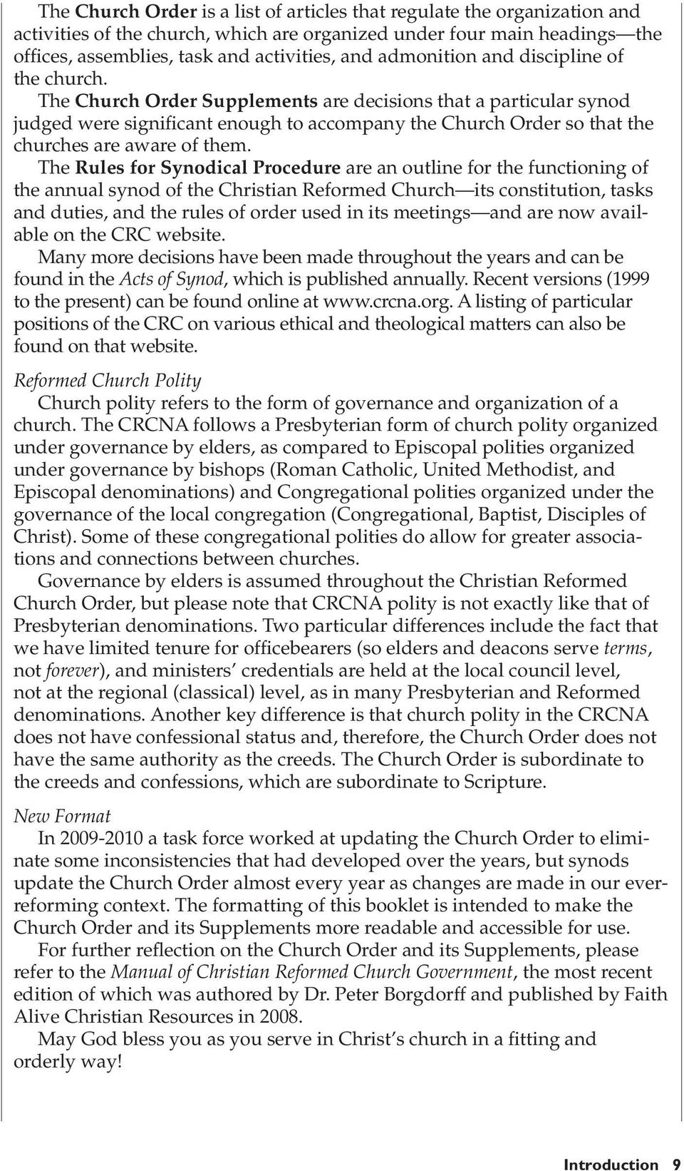 The Church Order Supplements are decisions that a particular synod judged were significant enough to accompany the Church Order so that the churches are aware of them.