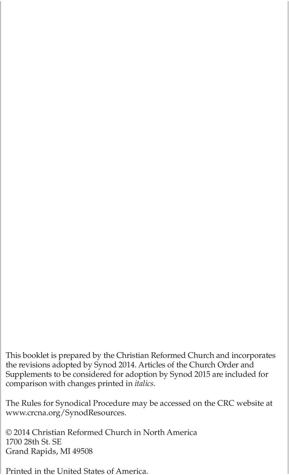 changes printed in italics. The Rules for Synodical Procedure may be accessed on the CRC website at www.crcna.