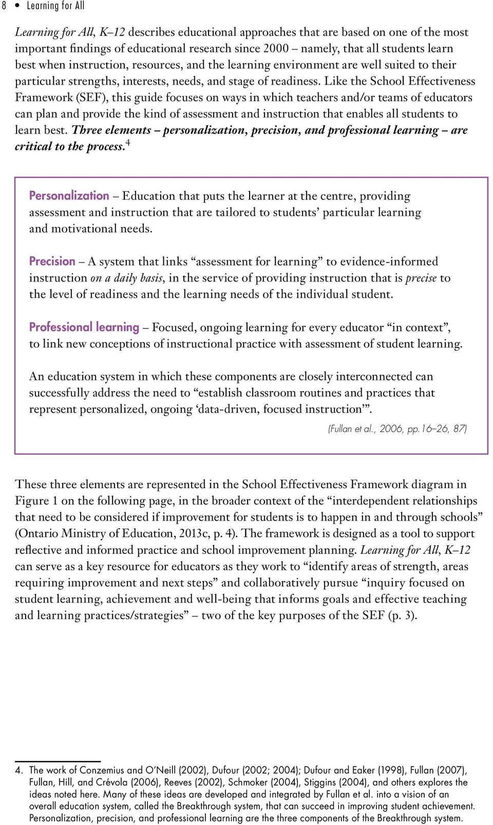 Like the School Effectiveness Framework (SEF), this guide focuses on ways in which teachers and/or teams of educators can plan and provide the kind of assessment and instruction that enables all