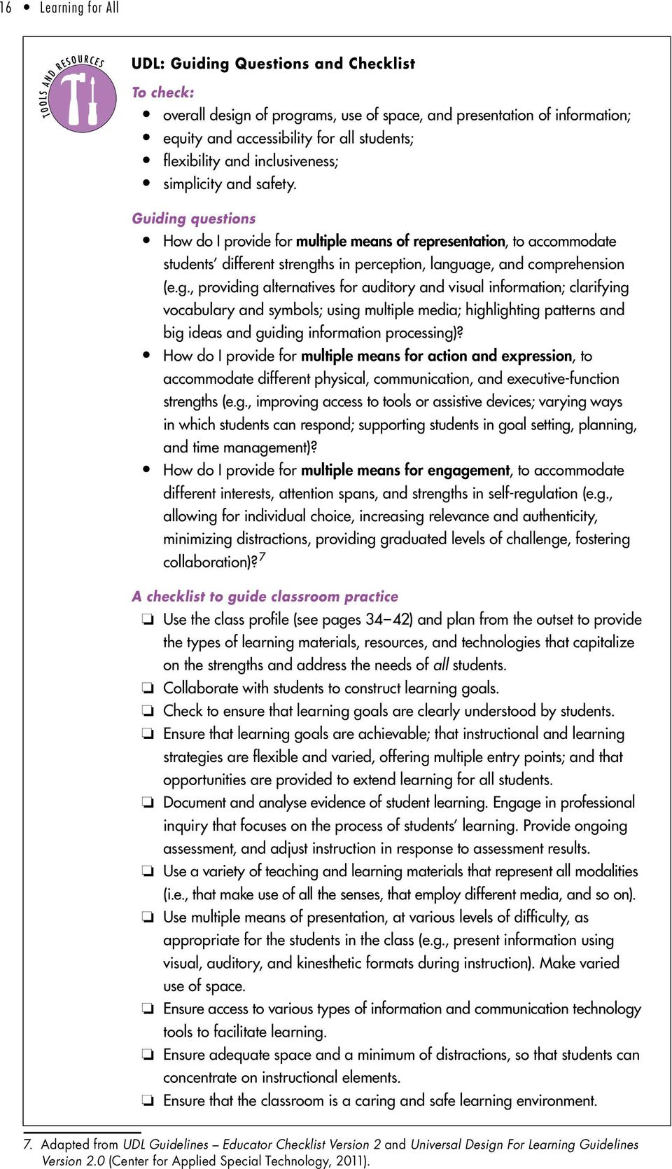 Guiding questions How do I provide for multiple means of representation, to accommodate students different strengths in perception, language, and comprehension (e.g., providing alternatives for auditory and visual information; clarifying vocabulary and symbols; using multiple media; highlighting patterns and big ideas and guiding information processing)?