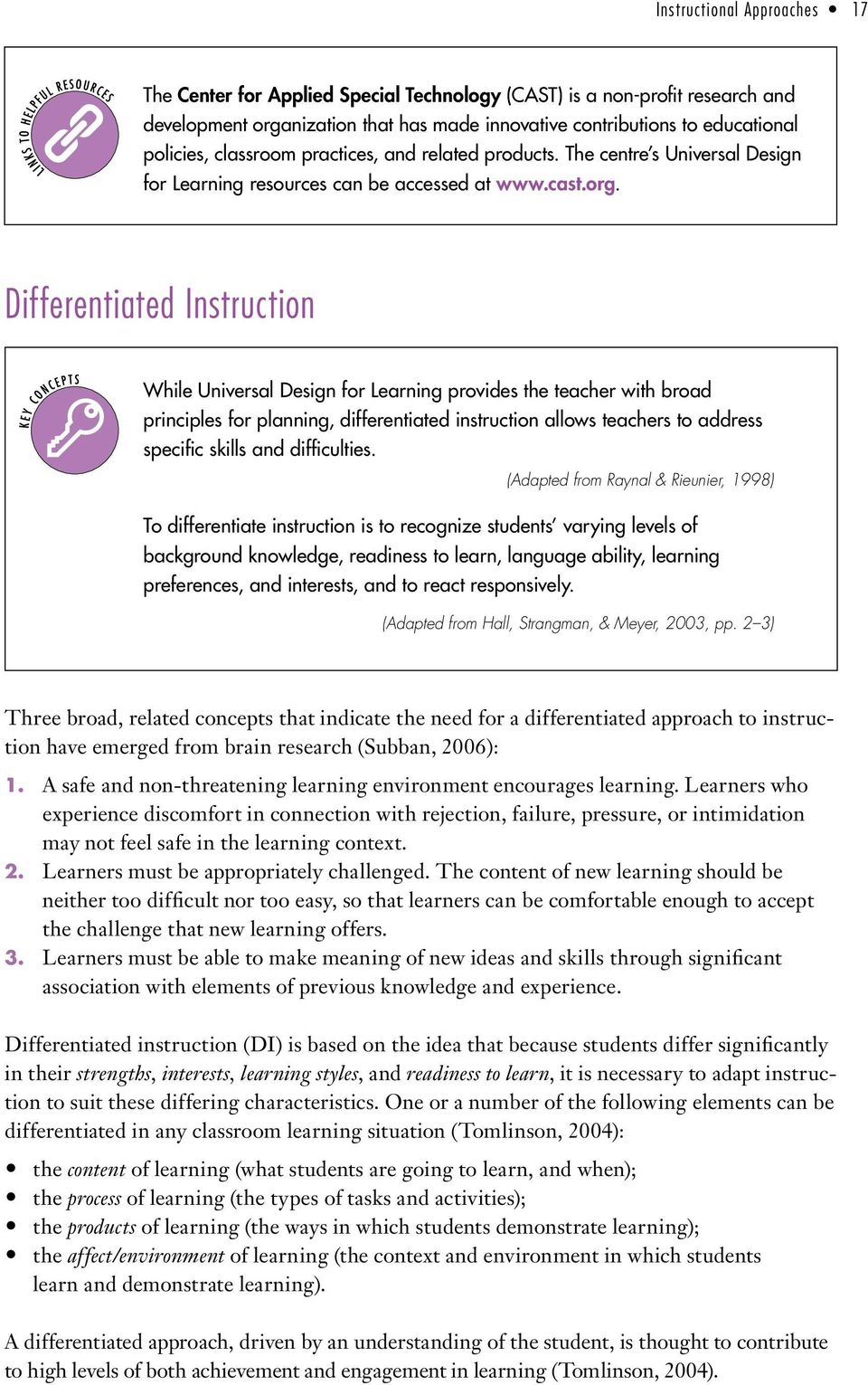Differentiated Instruction While Universal Design for Learning provides the teacher with broad principles for planning, differentiated instruction allows teachers to address specific skills and