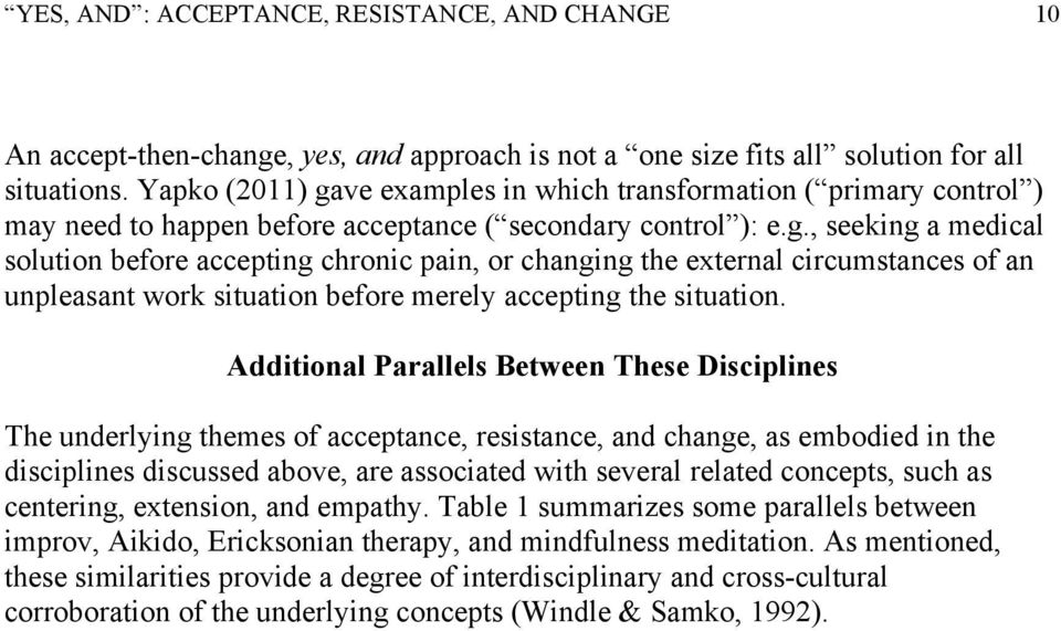 Additional Parallels Between These Disciplines The underlying themes of acceptance, resistance, and change, as embodied in the disciplines discussed above, are associated with several related