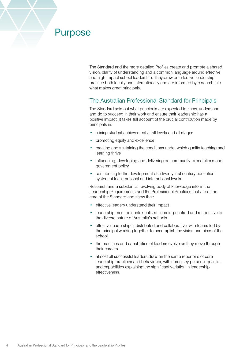 The Australian Professional Standard for Principals The Standard sets out what principals are expected to know, understand and do to succeed in their work and ensure their leadership has a positive