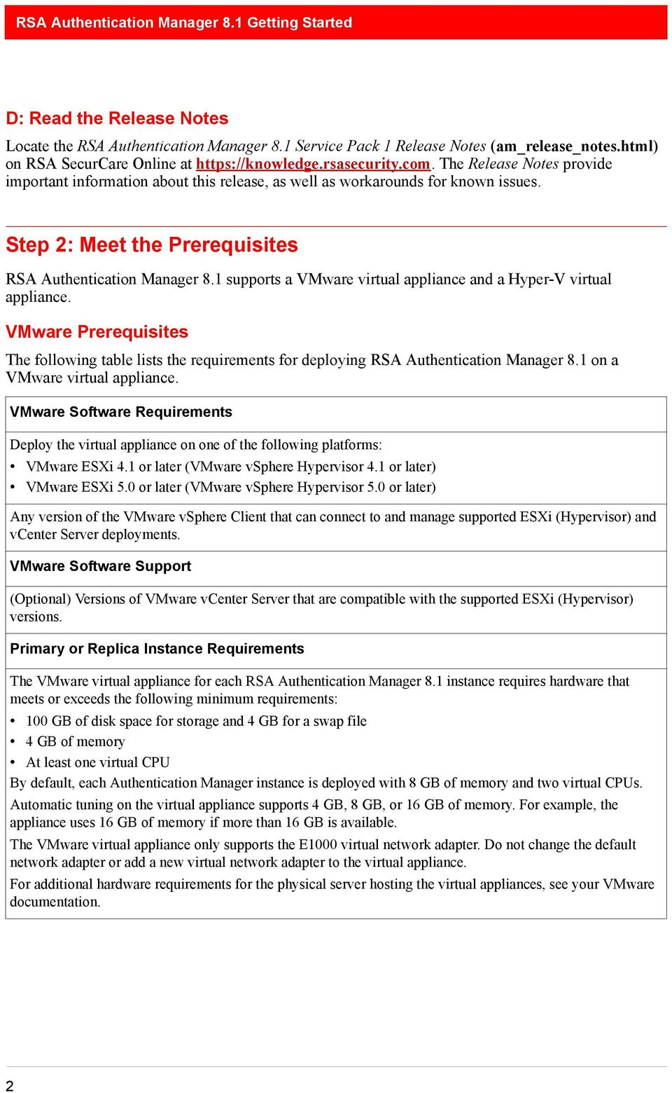 1 supports a VMware virtual appliance and a Hyper-V virtual appliance. VMware Prerequisites The following table lists the requirements for deploying RSA Authentication Manager 8.