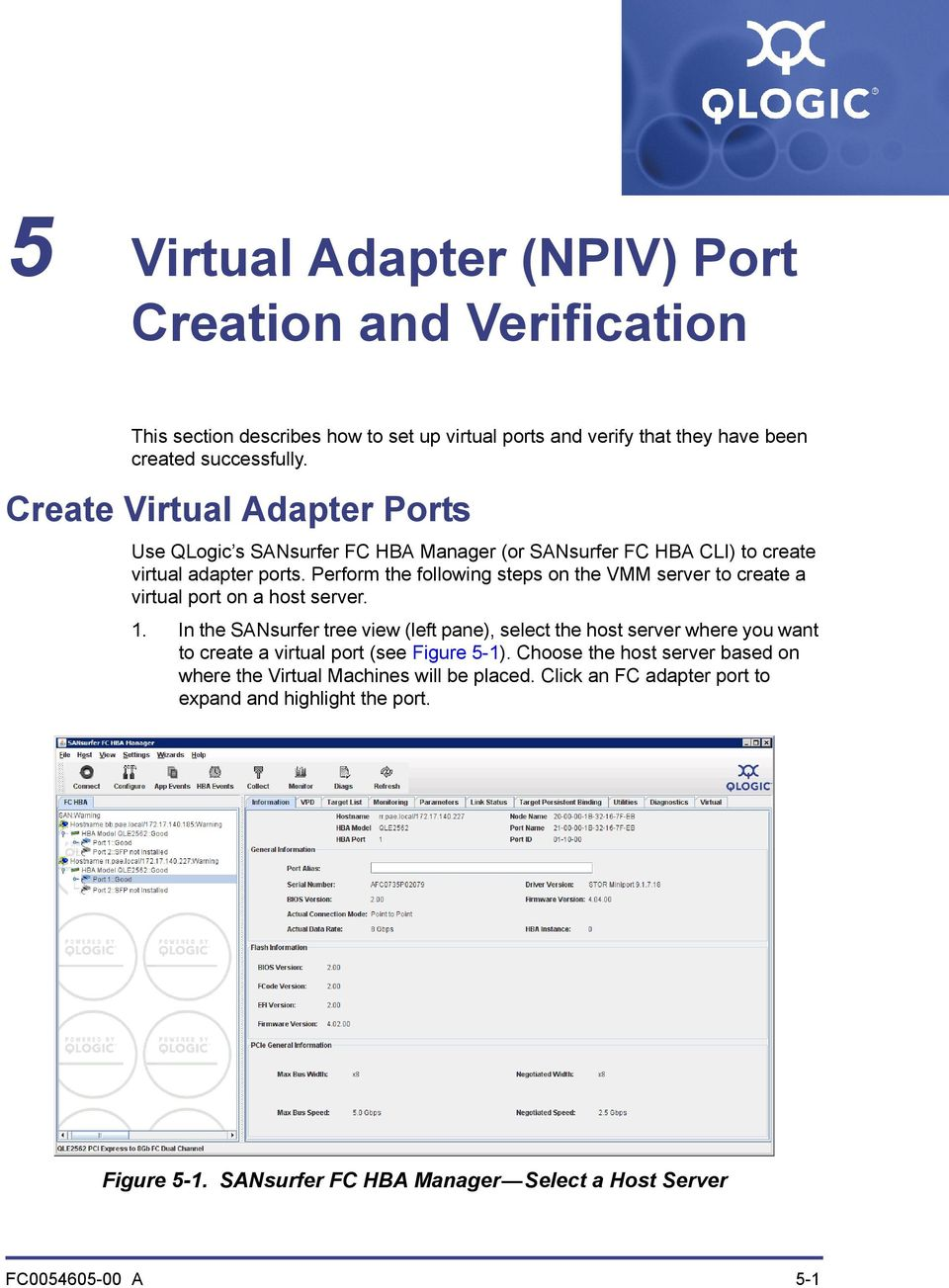 Perform the following steps on the VMM server to create a virtual port on a host server. 1.