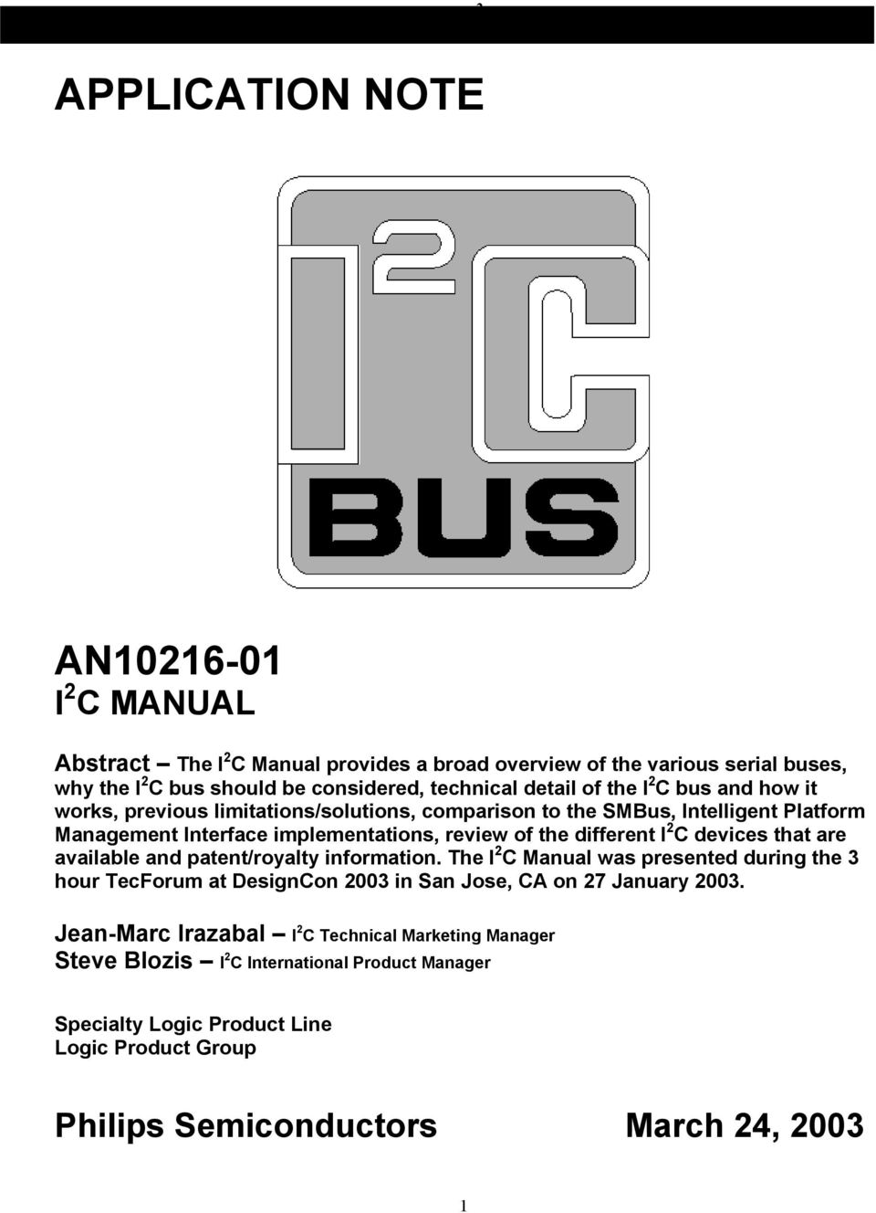 the different I 2 C devices that are available and patent/royalty information. The I 2 C Manual was presented during the 3 hour TecForum at DesignCon 2003 in San Jose, CA on 27 January 2003.