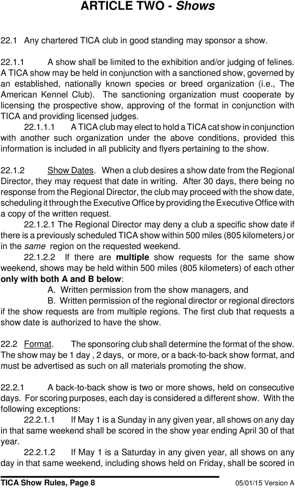 The sanctioning organization must cooperate by licensing the prospective show, approving of the format in conjunction with TICA and providing licensed judges. 22.1.