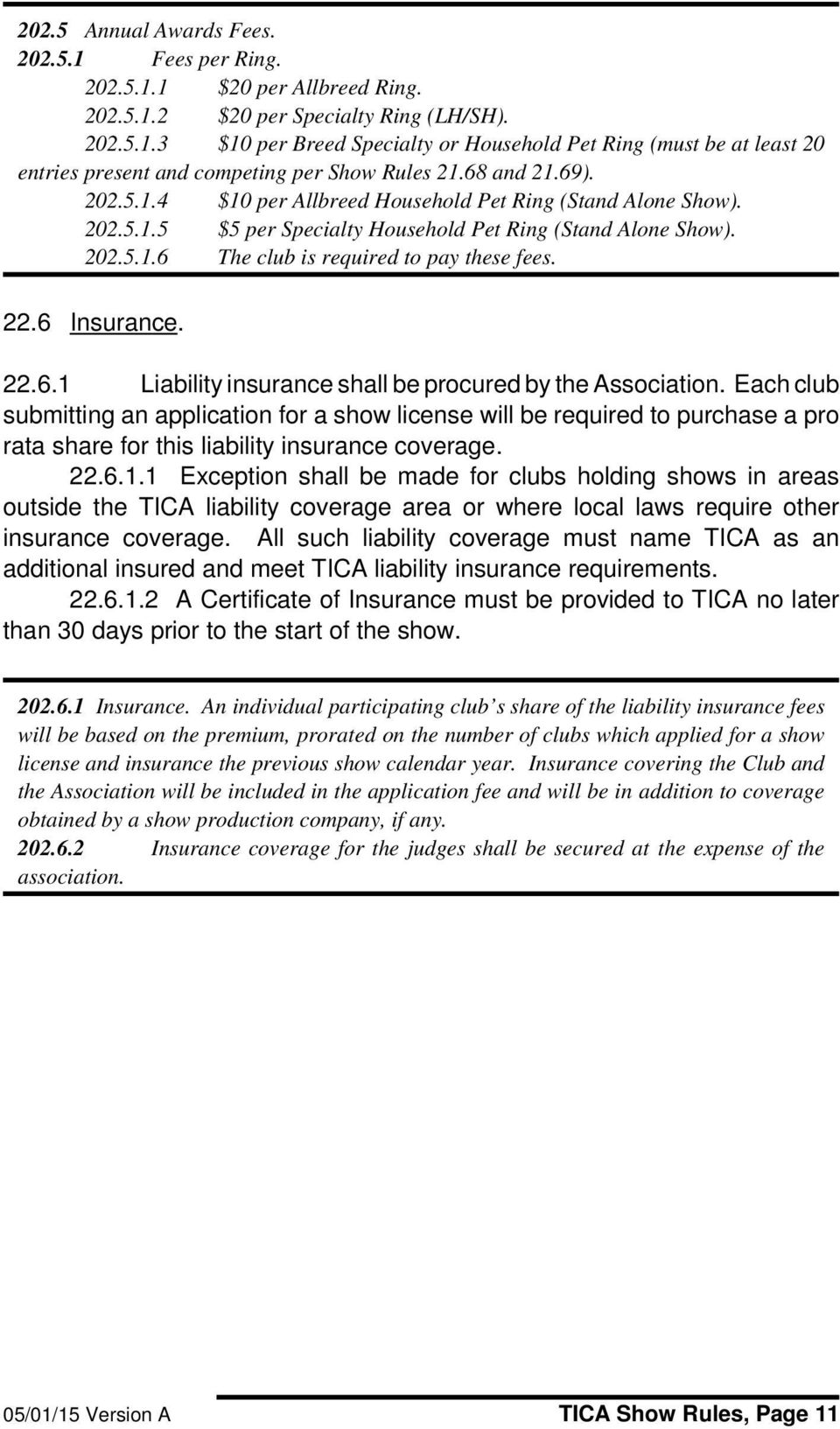 6 Insurance. 22.6.1 Liability insurance shall be procured by the Association.