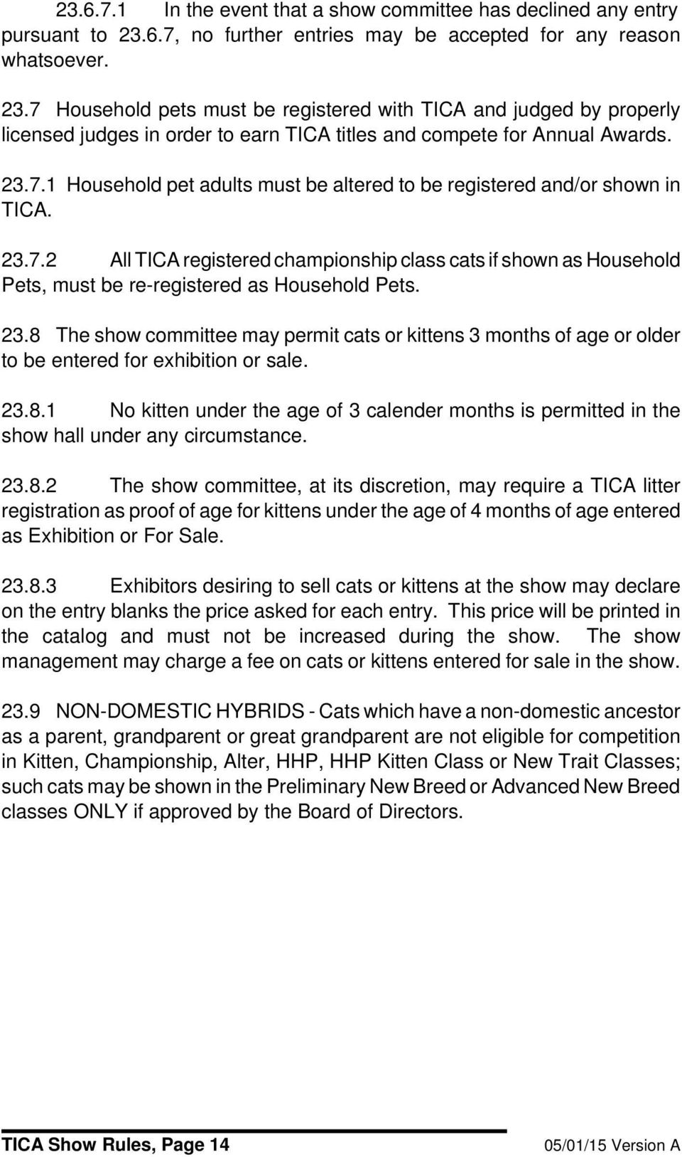 7 Household pets must be registered with TICA and judged by properly licensed judges in order to earn TICA titles and compete for Annual Awards. 23.7.1 Household pet adults must be altered to be registered and/or shown in TICA.