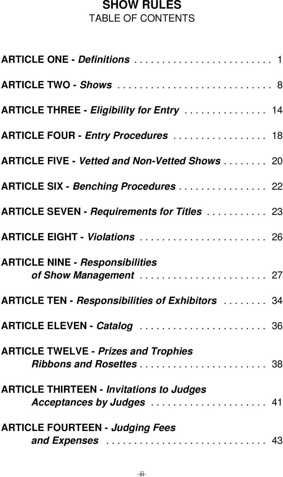 .. 26 ARTICLE NINE - Responsibilities of Show Management... 27 ARTICLE TEN - Responsibilities of Exhibitors... 34 ARTICLE ELEVEN - Catalog.