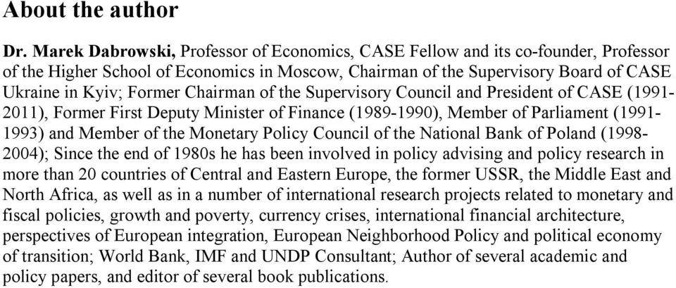Chairman of the Supervisory Council and President of CASE (1991-2011), Former First Deputy Minister of Finance (1989-1990), Member of Parliament (1991-1993) and Member of the Monetary Policy Council