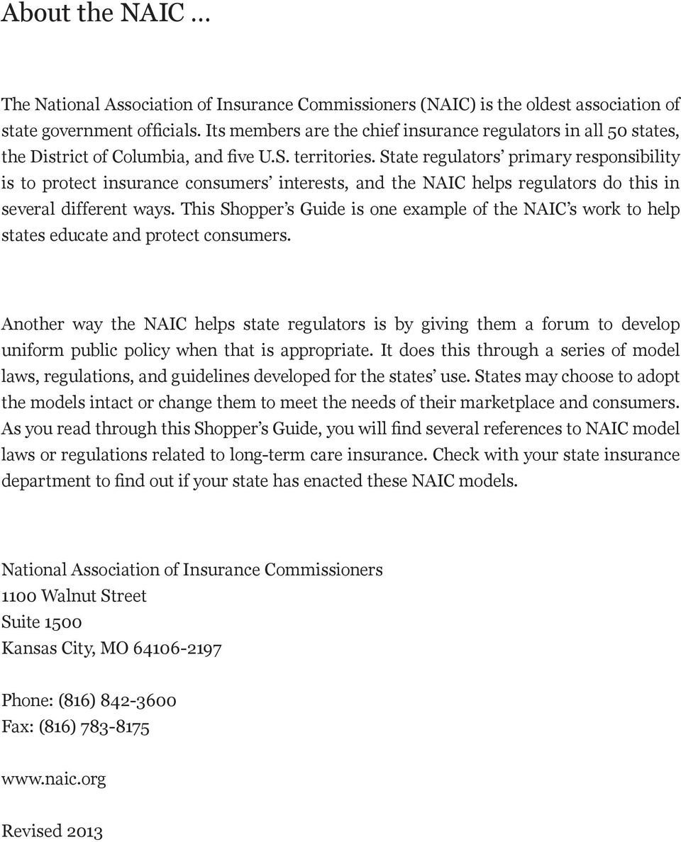 State regulators primary responsibility is to protect insurance consumers interests, and the NAIC helps regulators do this in several different ways.