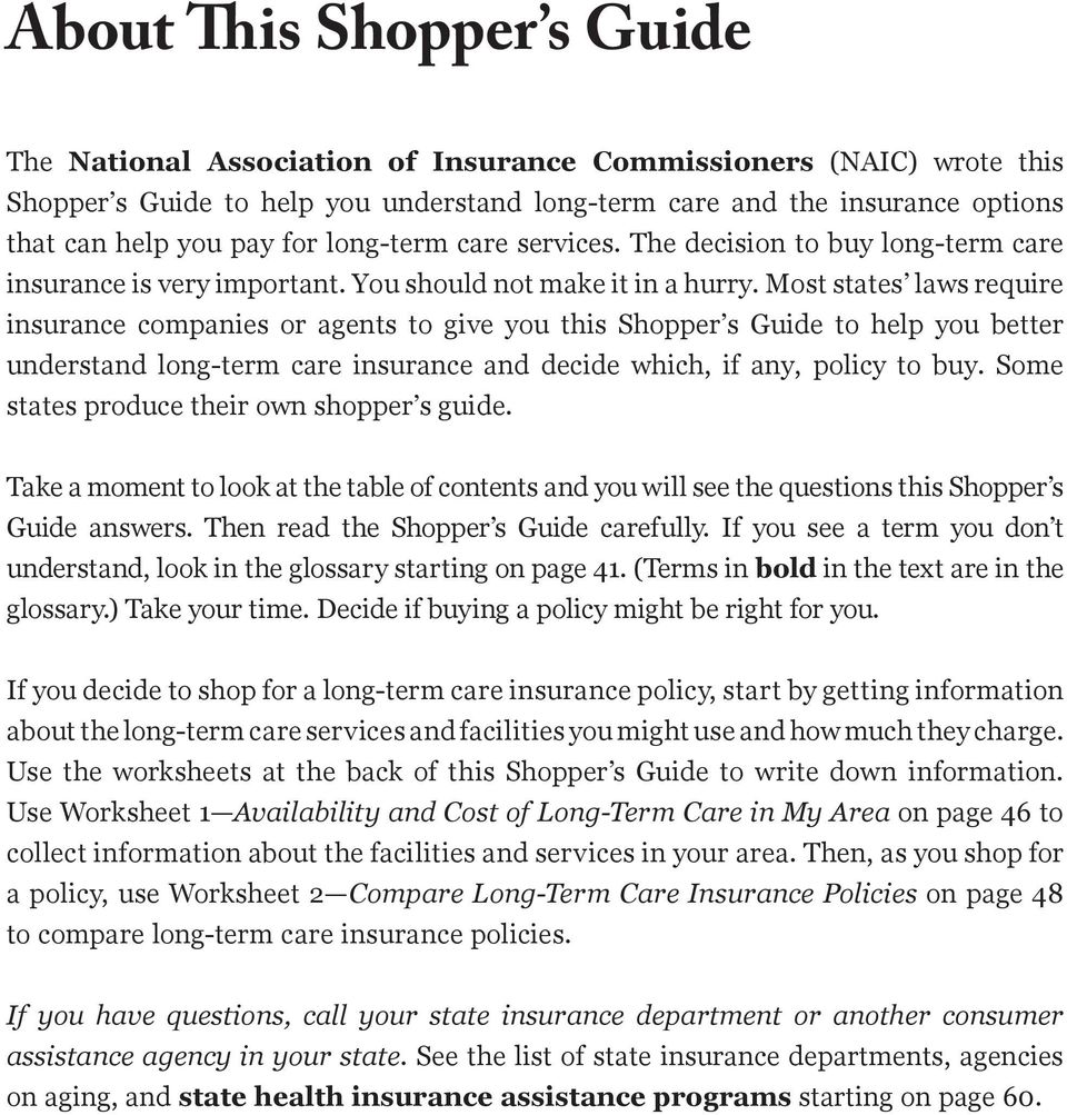 Most states laws require insurance companies or agents to give you this Shopper s Guide to help you better understand long-term care insurance and decide which, if any, policy to buy.