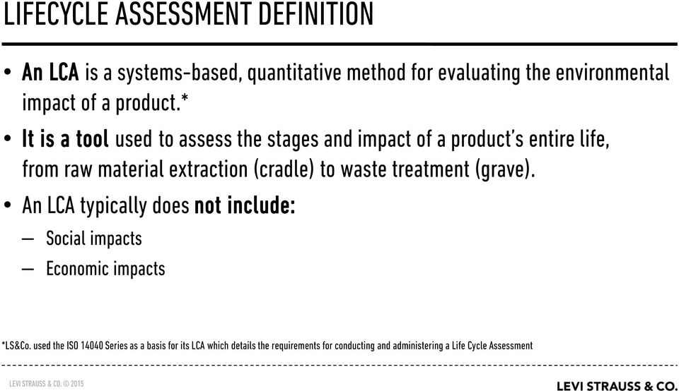 * It is a tool used to assess the stages and impact of a product s entire life, from raw material extraction (cradle) to