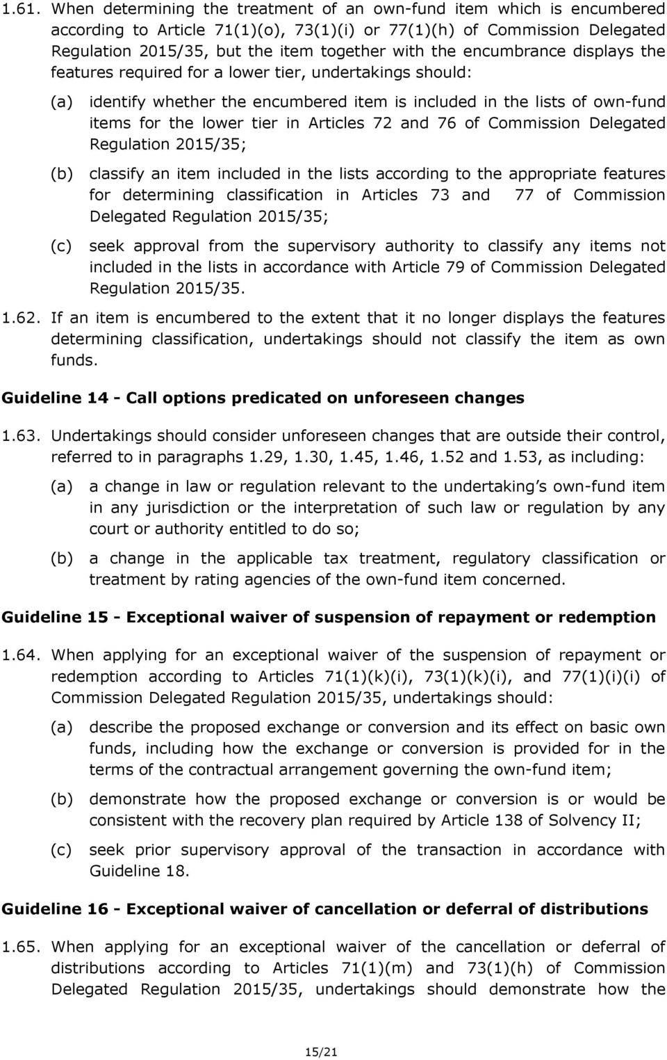 and 76 of Commission Delegated Regulation 2015/35; classify an item included in the lists according to the appropriate features for determining classification in Articles 73 and 77 of Commission
