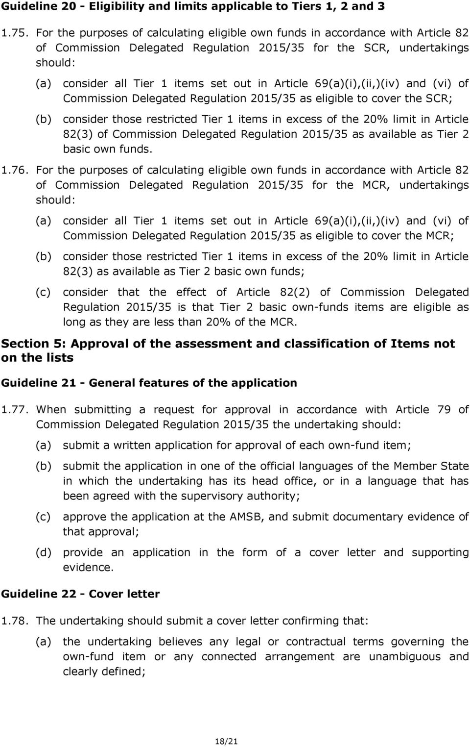 Article 69(i),(ii,)(iv) and (vi) of Commission Delegated Regulation 2015/35 as eligible to cover the SCR; consider those restricted Tier 1 items in excess of the 20% limit in Article 82(3) of