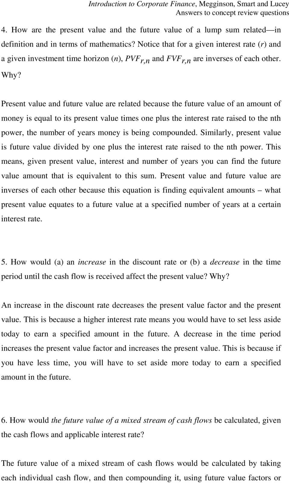 Present value and future value are related because the future value of an amount of money is equal to its present value times one plus the interest rate raised to the nth power, the number of years