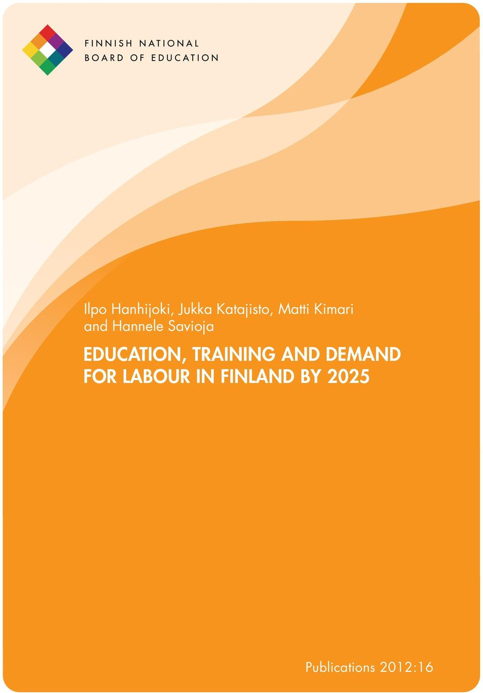AS Savioja A PIONEER EDUCATION, TRAINING AND DEMAND FOR LABOUR IN FINLAND BY 2025 Mikko Tässä Hartikainen,