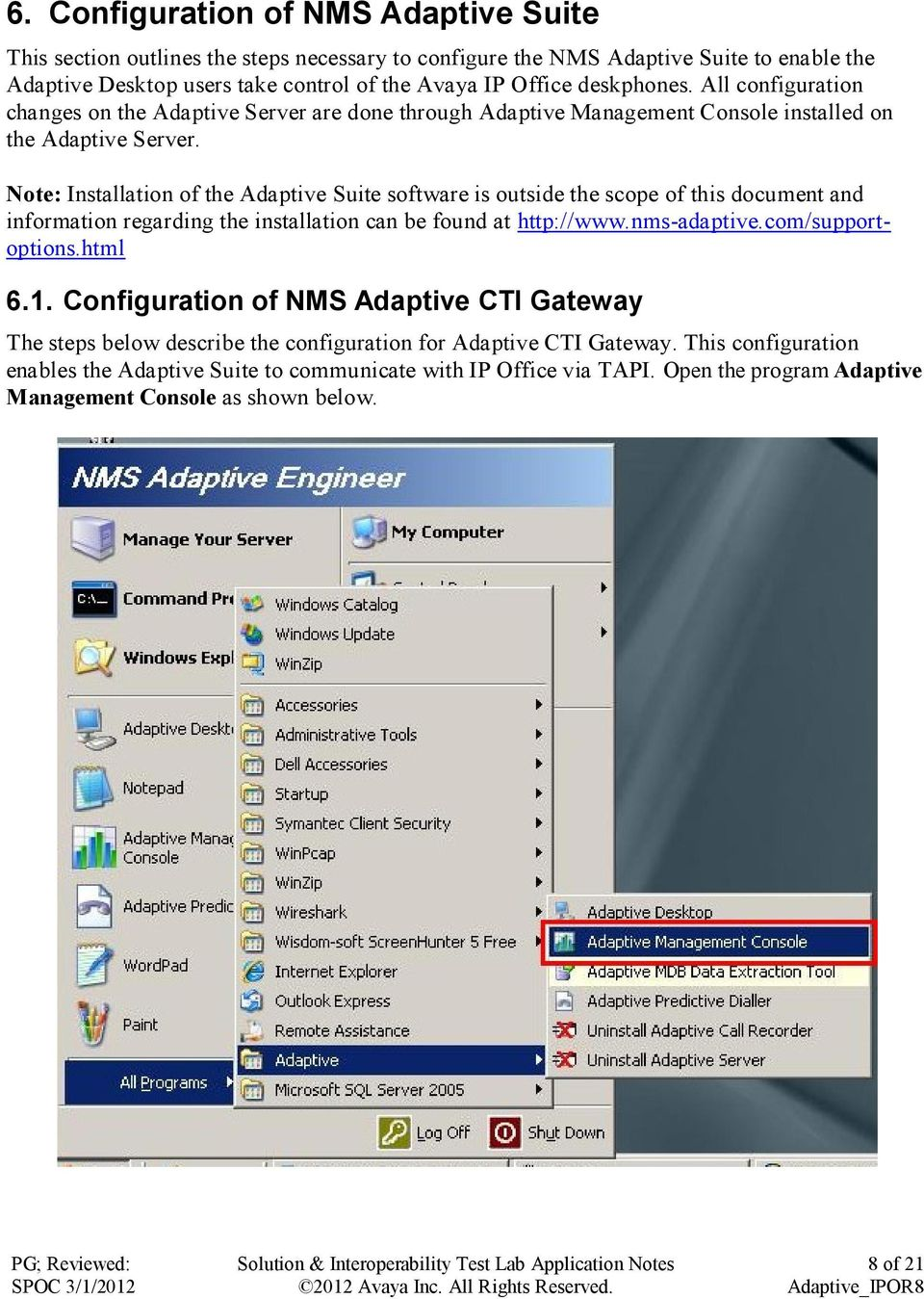 Note: Installation of the Adaptive Suite software is outside the scope of this document and information regarding the installation can be found at http://www.nms-adaptive.com/supportoptions.html 6.1.